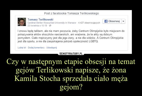 Czy w następnym etapie obsesji na temat gejów Terlikowski napisze, że żona Kamila Stocha sprzedała ciało męża gejom? –