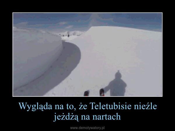 Wygląda na to, że Teletubisie nieźle jeżdżą na nartach –