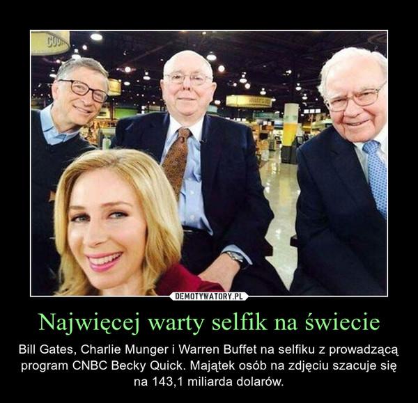 Najwięcej warty selfik na świecie – Bill Gates, Charlie Munger i Warren Buffet na selfiku z prowadzącą program CNBC Becky Quick. Majątek osób na zdjęciu szacuje się na 143,1 miliarda dolarów.