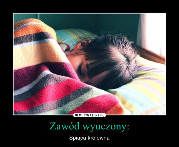 Zawód wyuczony: – Śpiąca królewna