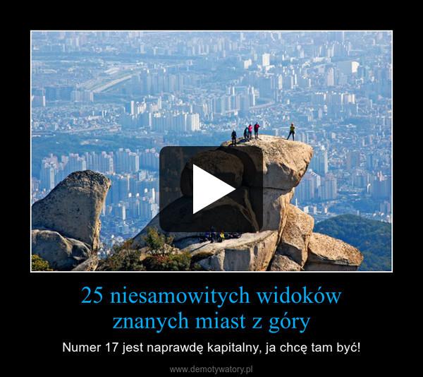 25 niesamowitych widokówznanych miast z góry – Numer 17 jest naprawdę kapitalny, ja chcę tam być!