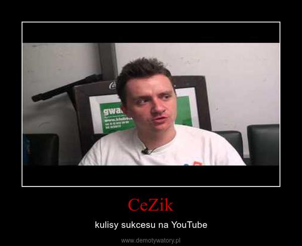 CeZik – kulisy sukcesu na YouTube