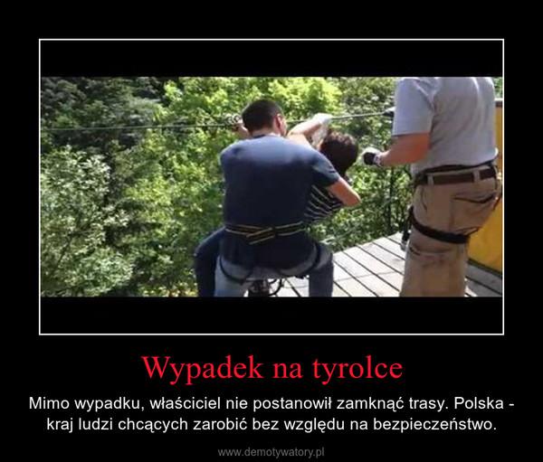 Wypadek na tyrolce – Mimo wypadku, właściciel nie postanowił zamknąć trasy. Polska - kraj ludzi chcących zarobić bez względu na bezpieczeństwo.