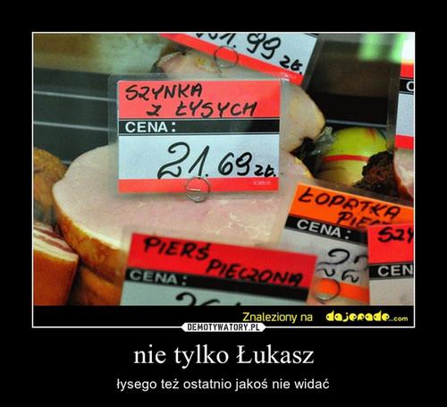 nie tylko Łukasz