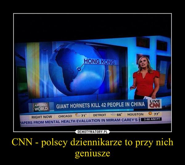 CNN - polscy dziennikarze to przy nich geniusze –