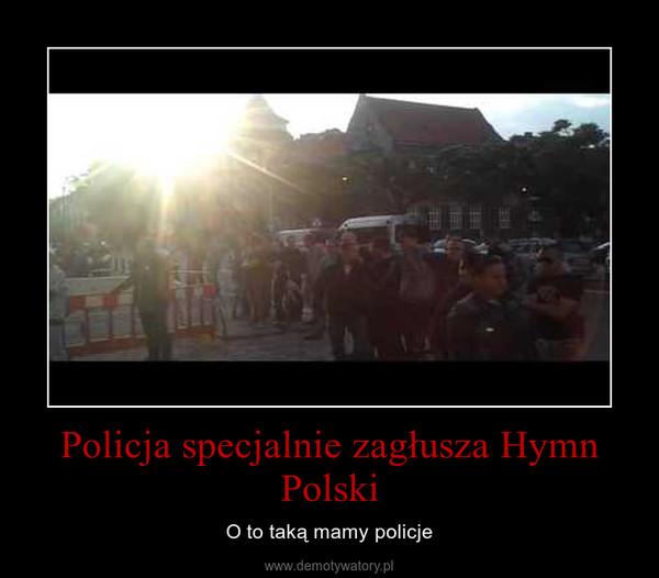 Policja specjalnie zagłusza Hymn Polski – O to taką mamy policje