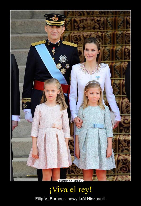 ¡Viva el rey! – Filip VI Burbon - nowy król Hiszpanii.