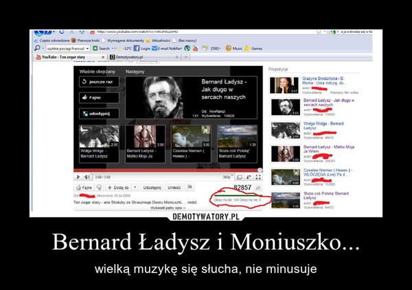 Bernard Ładysz i Moniuszko... – wielką muzykę się słucha, nie minusuje
