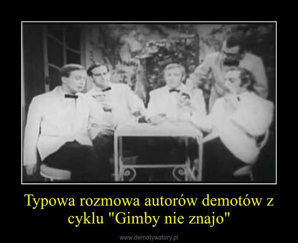 """Typowa rozmowa autorów demotów z cyklu """"Gimby nie znajo"""" –"""