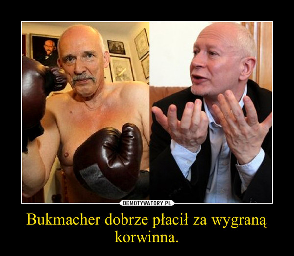 Bukmacher dobrze płacił za wygraną korwinna. –