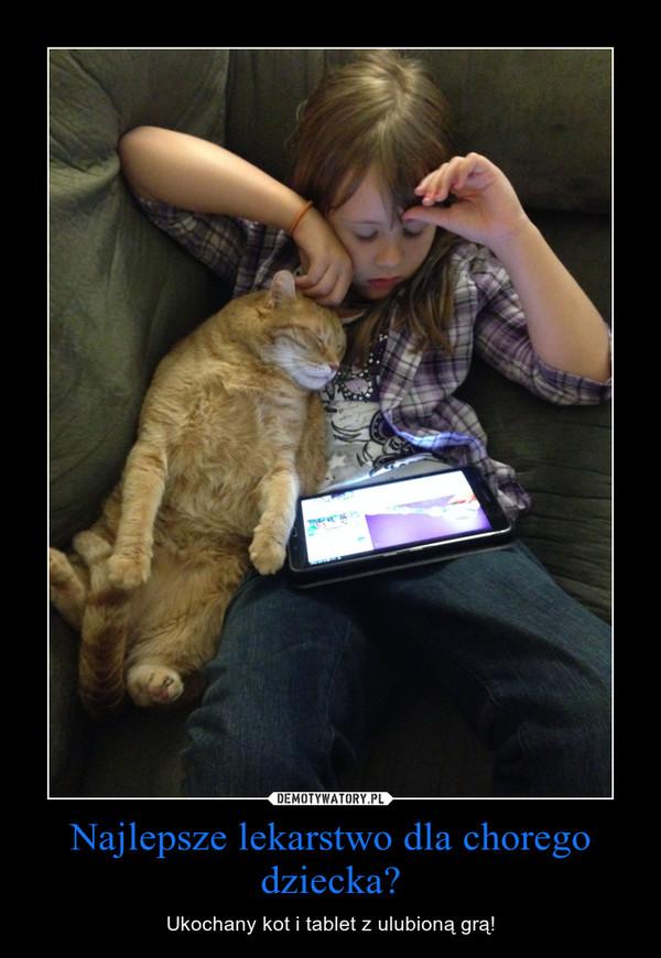 Najlepsze lekarstwo dla chorego dziecka? – Ukochany kot i tablet z ulubioną grą!