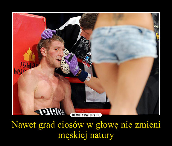Nawet grad ciosów w głowę nie zmieni męskiej natury –