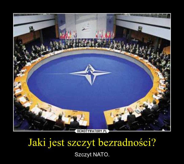 Jaki jest szczyt bezradności? – Szczyt NATO.