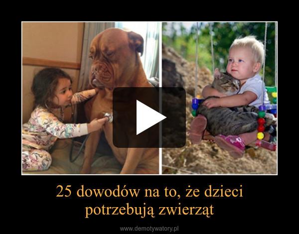 25 dowodów na to, że dziecipotrzebują zwierząt –