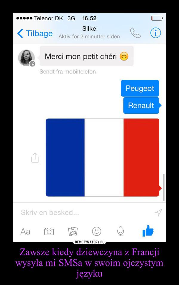 Zawsze kiedy dziewczyna z Francji wysyła mi SMSa w swoim ojczystym języku –