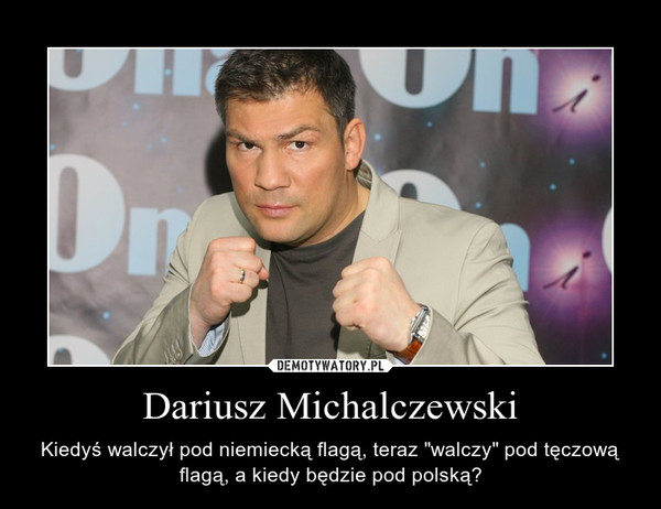 """Dariusz Michalczewski – Kiedyś walczył pod niemiecką flagą, teraz """"walczy"""" pod tęczową flagą, a kiedy będzie pod polską?"""