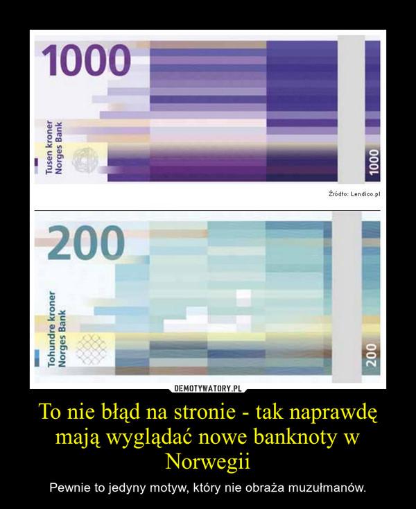 To nie błąd na stronie - tak naprawdę mają wyglądać nowe banknoty w Norwegii – Pewnie to jedyny motyw, który nie obraża muzułmanów.