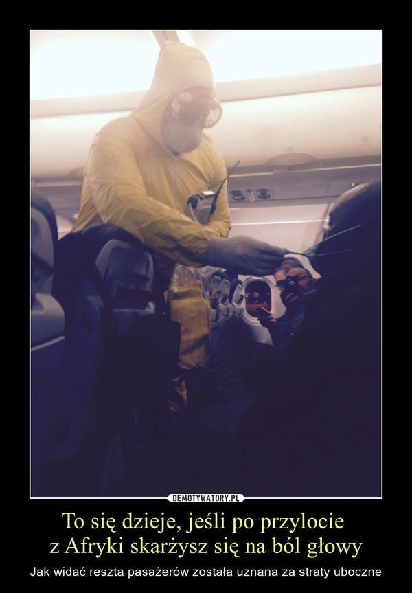 To się dzieje, jeśli po przylocie z Afryki skarżysz się na ból głowy – Jak widać reszta pasażerów została uznana za straty uboczne