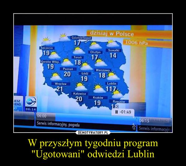 """W przyszłym tygodniu program """"Ugotowani"""" odwiedzi Lublin –"""