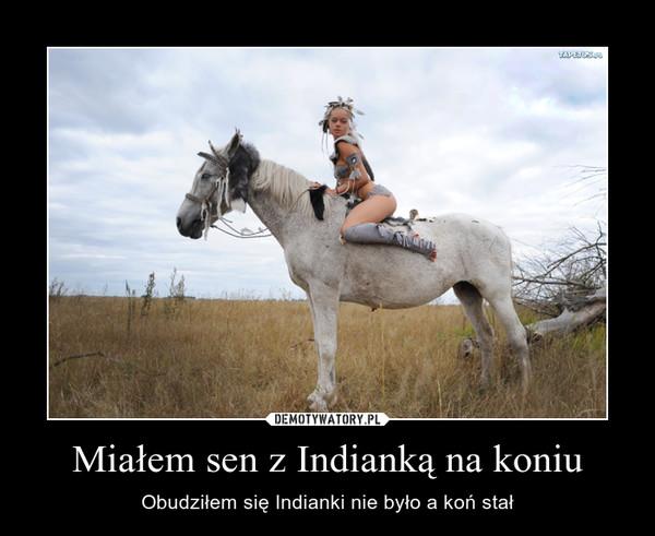 Miałem sen z Indianką na koniu