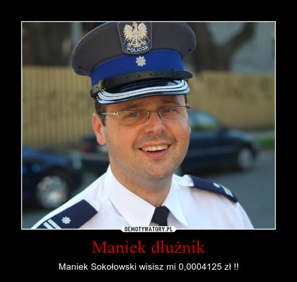 Maniek dłużnik – Maniek Sokołowski wisisz mi 0,0004125 zł !!