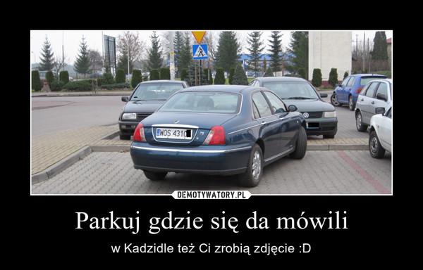 Parkuj gdzie się da mówili – w Kadzidle też Ci zrobią zdjęcie :D