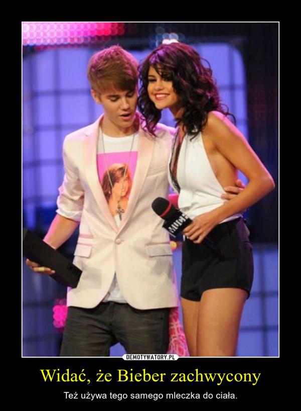 Widać, że Bieber zachwycony – Też używa tego samego mleczka do ciała.