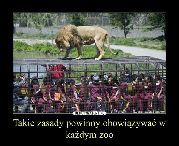 Takie zasady powinny obowiązywać w każdym zoo –