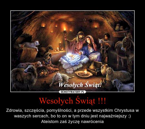 Wesołych Świąt !!! – Zdrowia, szczęścia, pomyślności, a przede wszystkim Chrystusa w waszych sercach, bo to on w tym dniu jest najważniejszy :) Ateistom zaś życzę nawrócenia
