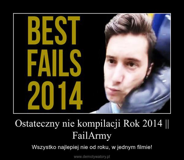 Ostateczny nie kompilacji Rok 2014 || FailArmy – Wszystko najlepiej nie od roku, w jednym filmie!