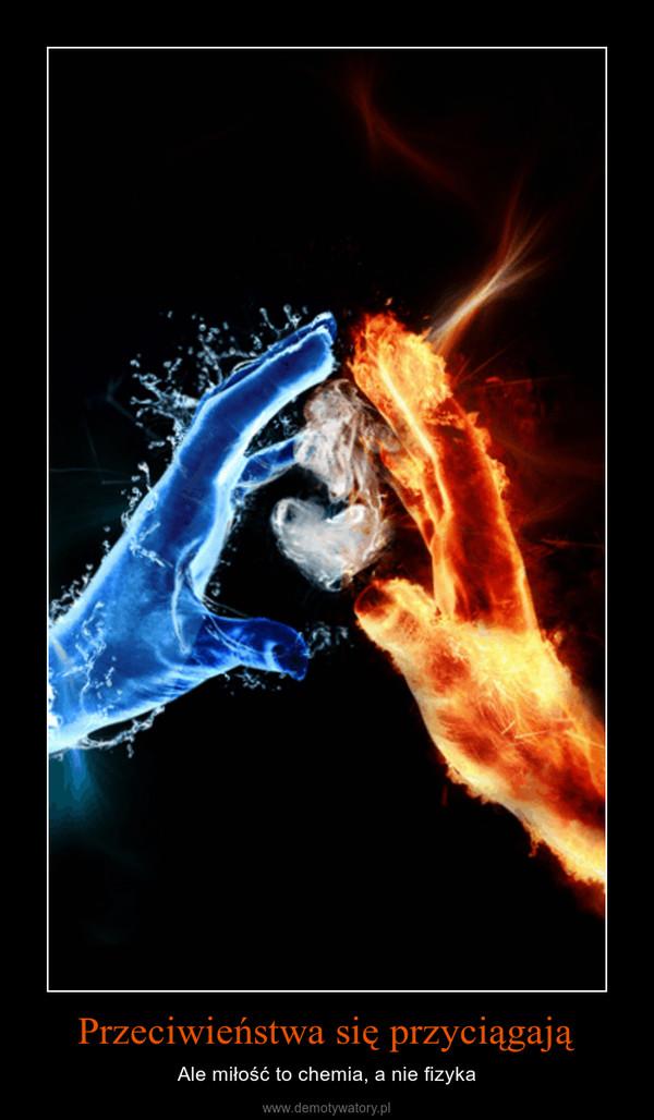 Przeciwieństwa się przyciągają – Ale miłość to chemia, a nie fizyka