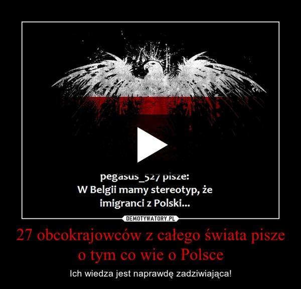 27 obcokrajowców z całego świata pisze o tym co wie o Polsce – Ich wiedza jest naprawdę zadziwiająca!