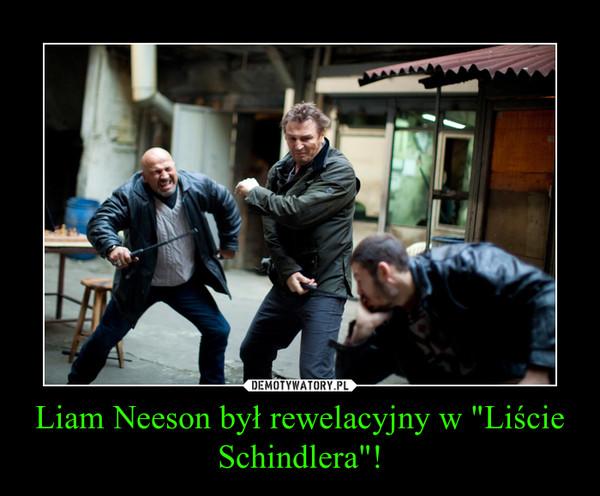 """Liam Neeson był rewelacyjny w """"Liście Schindlera""""! –"""