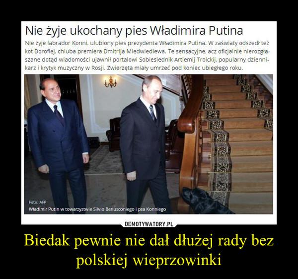 Biedak pewnie nie dał dłużej rady bez polskiej wieprzowinki –