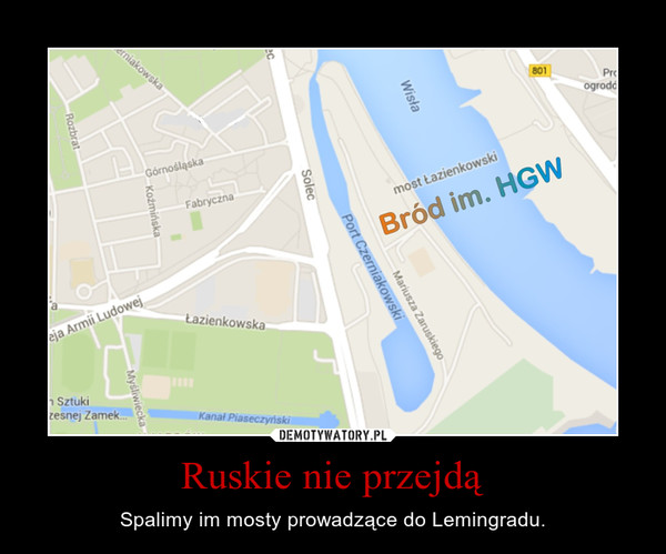Ruskie nie przejdą – Spalimy im mosty prowadzące do Lemingradu.