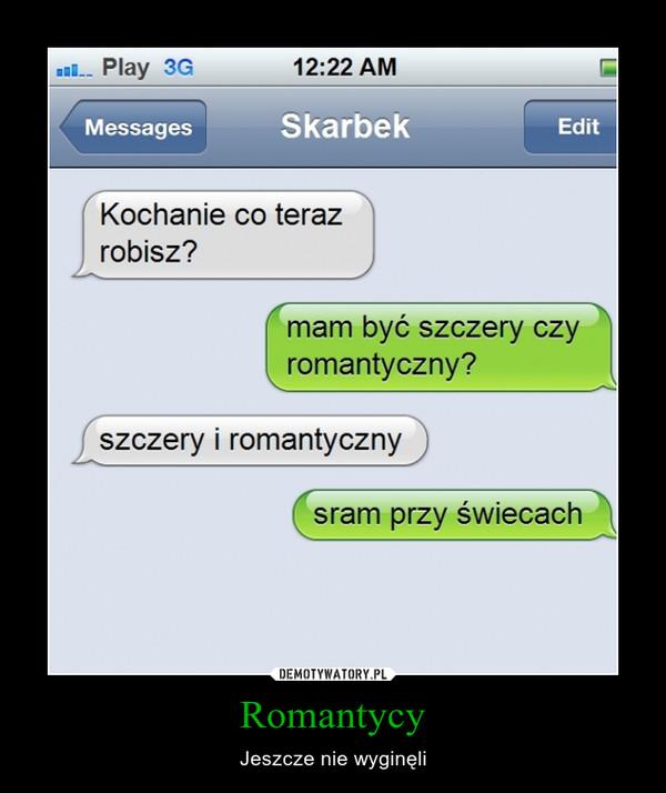 Romantycy – Jeszcze nie wyginęli
