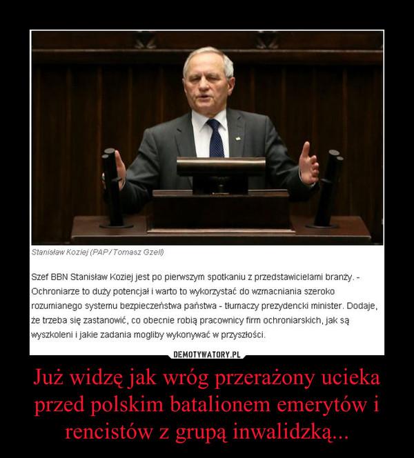 Już widzę jak wróg przerażony ucieka przed polskim batalionem emerytów i rencistów z grupą inwalidzką... –