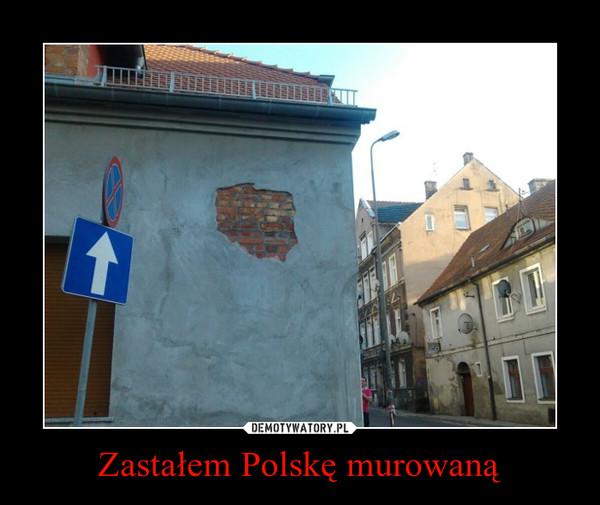 Zastałem Polskę murowaną –