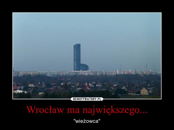 """Wrocław ma największego... – """"wieżowca"""""""