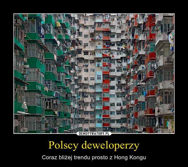 Polscy deweloperzy – Coraz bliżej trendu prosto z Hong Kongu