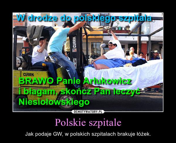 Polskie szpitale – Jak podaje GW, w polskich szpitalach brakuje łóżek.