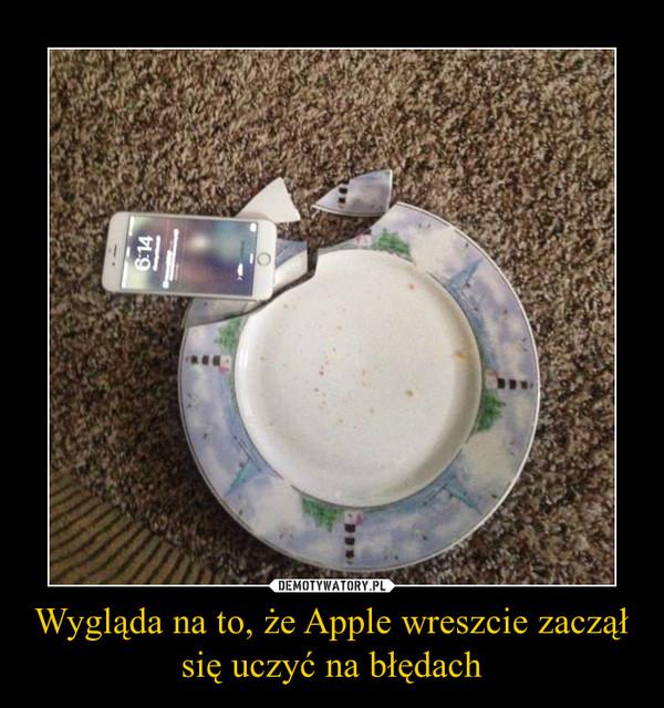 Wygląda na to, że Apple wreszcie zaczął się uczyć na błędach –