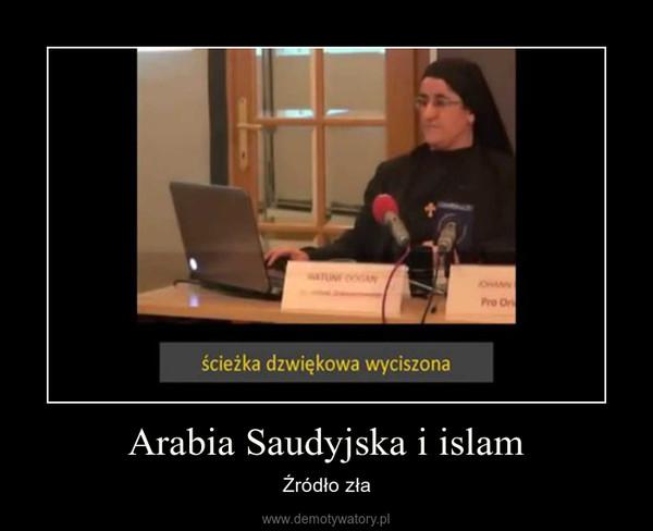 Arabia Saudyjska i islam – Źródło zła