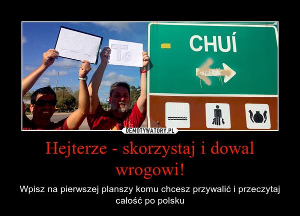 Hejterze - skorzystaj i dowal wrogowi! – Wpisz na pierwszej planszy komu chcesz przywalić i przeczytaj całość po polsku