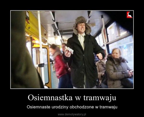 Osiemnastka w tramwaju – Osiemnaste urodziny obchodzone w tramwaju