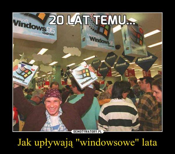 Jak upływają ''windowsowe'' lata –