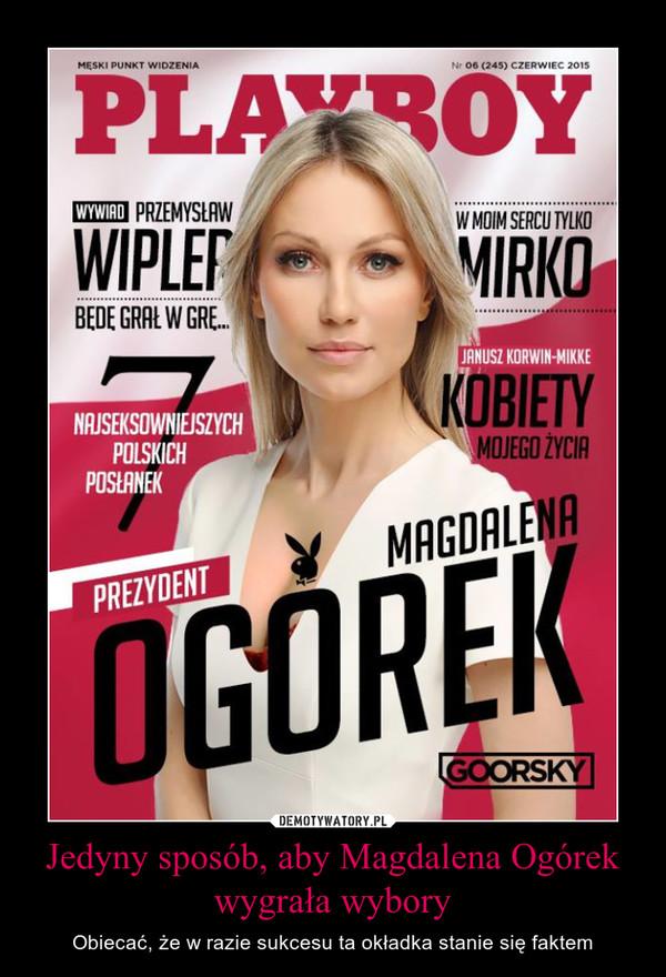 Jedyny sposób, aby Magdalena Ogórek wygrała wybory – Obiecać, że w razie sukcesu ta okładka stanie się faktem