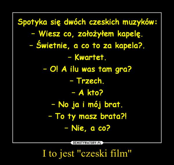 I to jest ''czeski film'' –