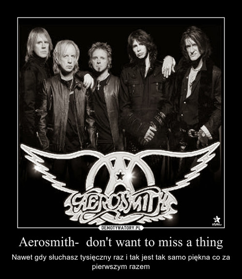 Aerosmith-  don't want to miss a thing