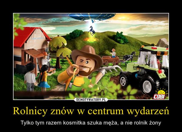 Rolnicy znów w centrum wydarzeń – Tylko tym razem kosmitka szuka męża, a nie rolnik żony